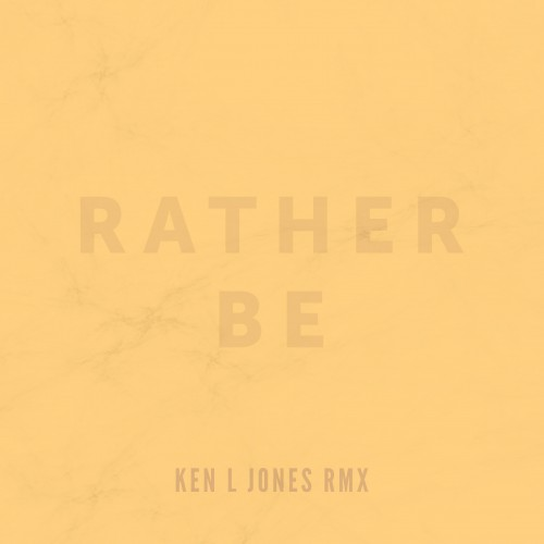 Rather Be – Ken L Jones Remix